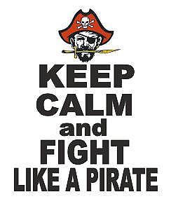 KEEP CALM AND FIGHT LIKE A PIRATE