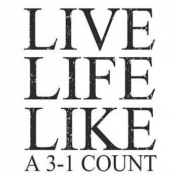 LIVE LIFE LIKE A 3-1 COUNT