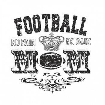 FOOTBALL MOM NO PAIN NO GAIN